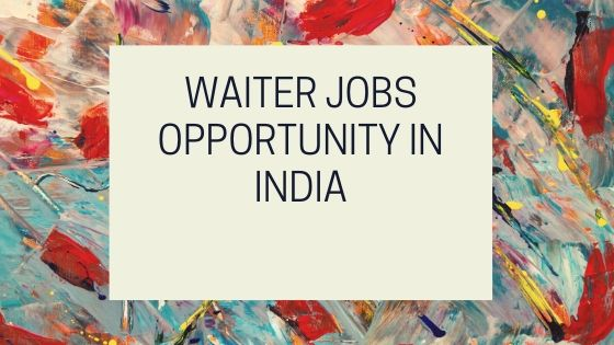 Waiter jobs opportunity in India